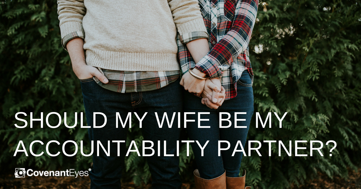 SHOULD MY WIFE BE MY ACCOUNTABILITY PARTNER?