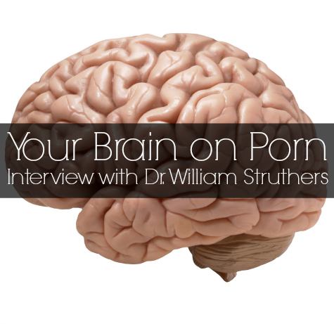 Your Brain on Porn wih Dr William Struthers