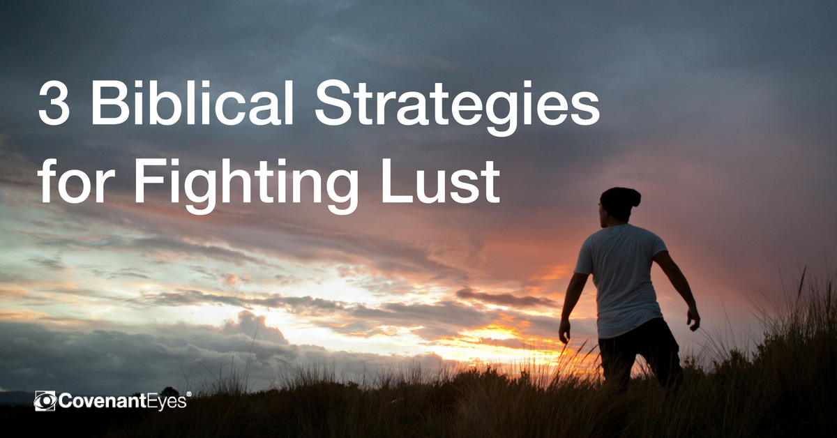 3 Biblical Strategies for Fighting Lust