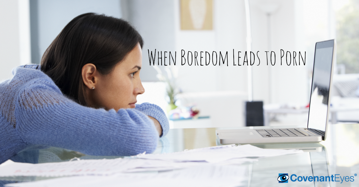 When Boredom Leads to Porn