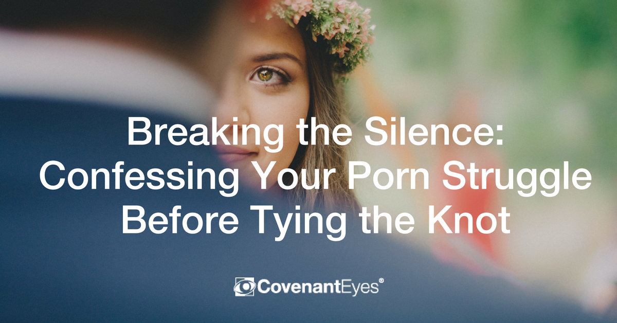 Breaking the Silence_ Confessing Your Porn Struggle Before Tying the Knot