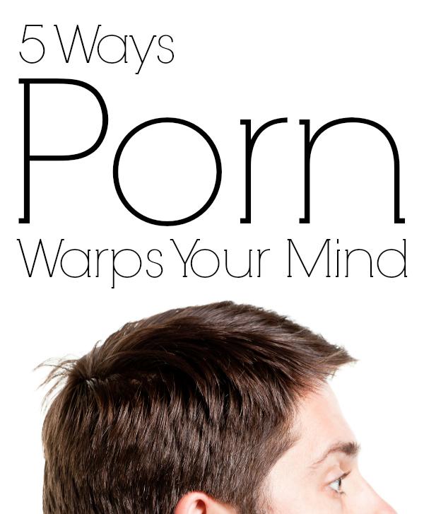 5 Ways Porn Warps Your Mind