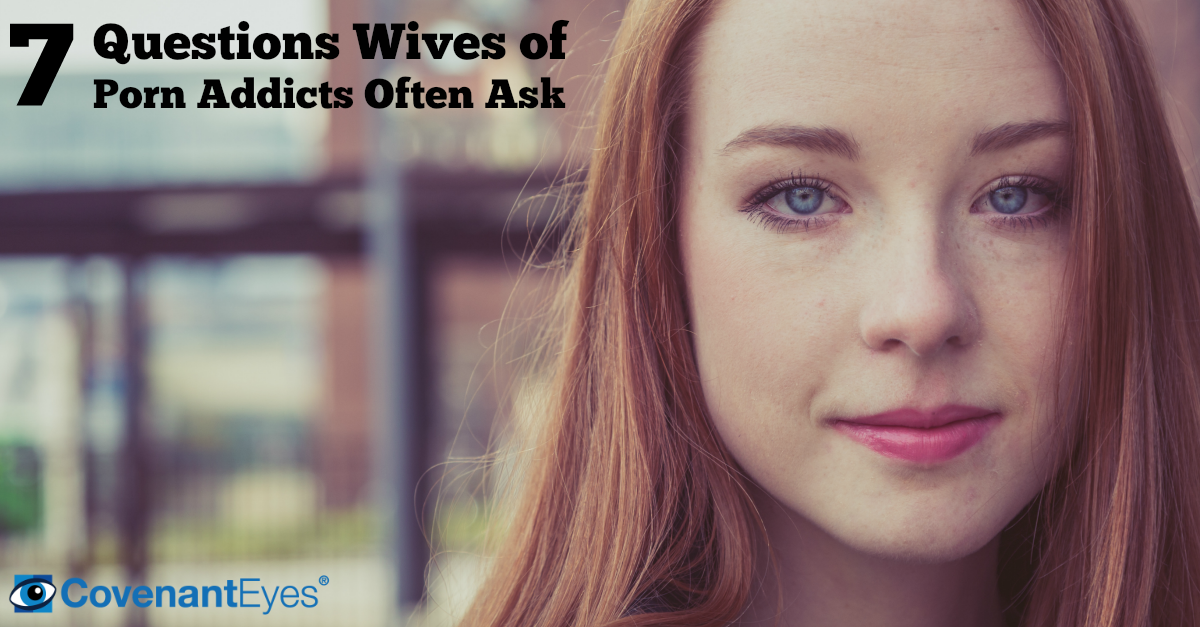 Questions from wives of porn addicts