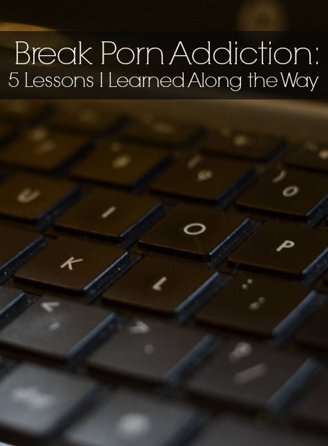 Break Porn Addiction - 5 Lessons I Learned Along the Way