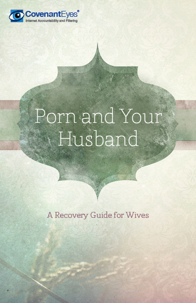 Download your free copy of Porn and Your Husband: A Recovery Guide for Wives ...