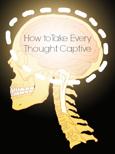 How to take every thought captive