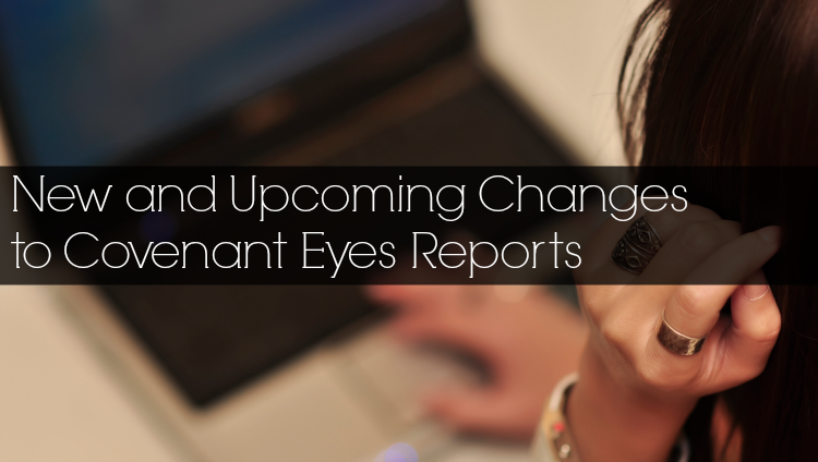 Changes to Covenant Eyes Reports