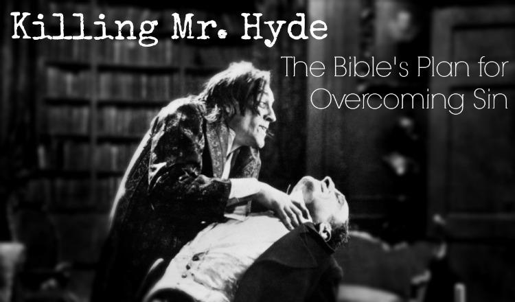 Killing Mr Hyde - Overcoming Sin