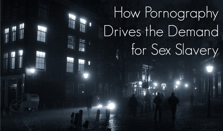 How Porn Drives the Demand for Sex Slavery