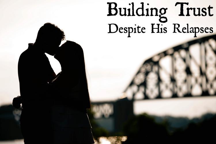 Building Trust Despite His Relapses