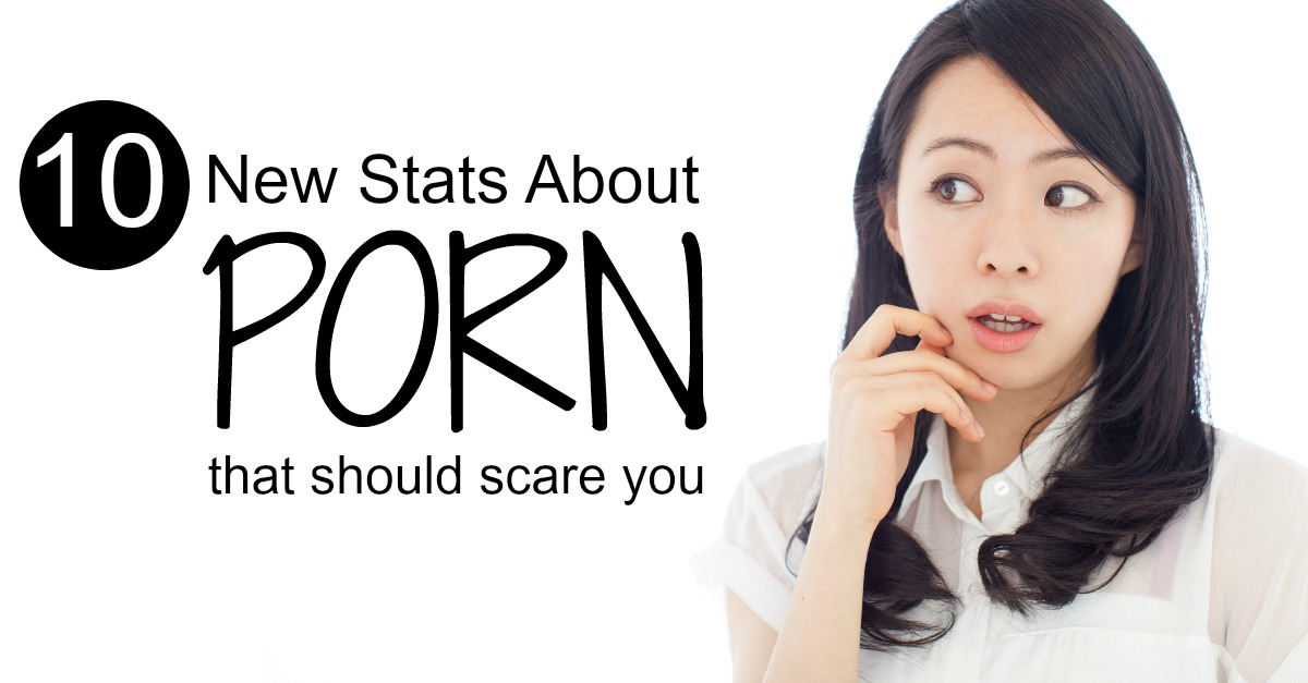 10 Porn Stats That Should Scare You