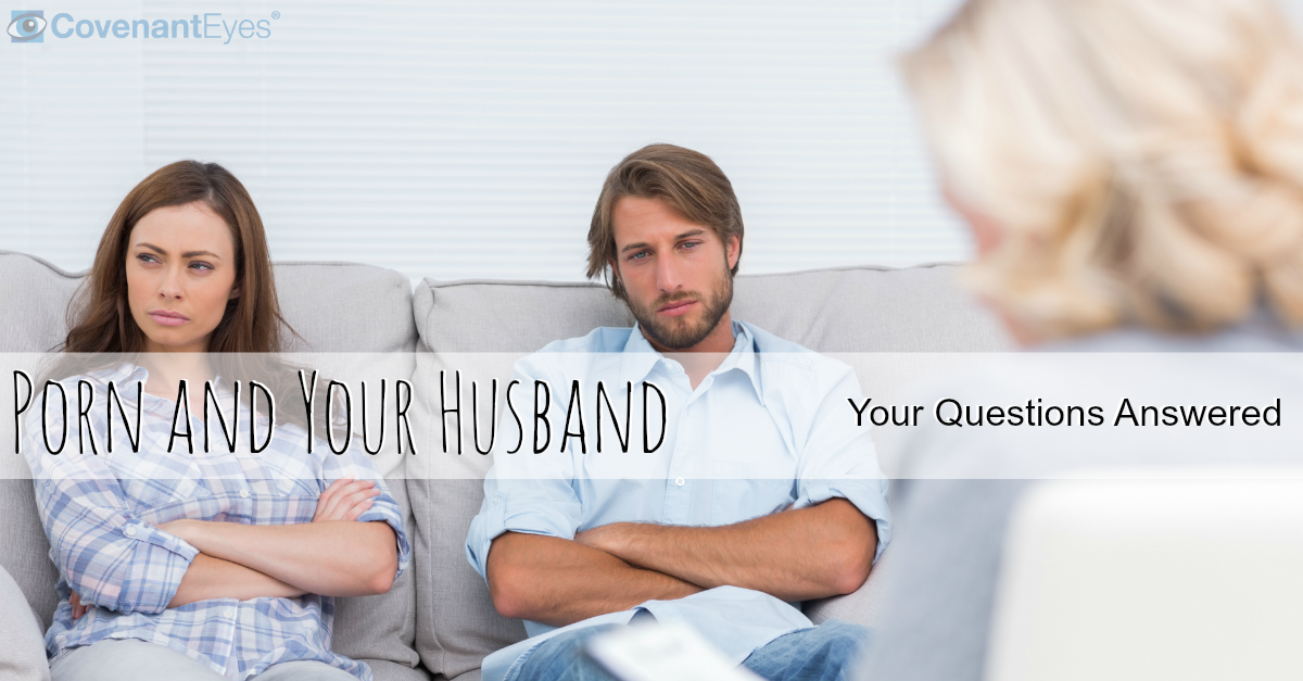 Porn and Your Husband – More of Your Questions Answered