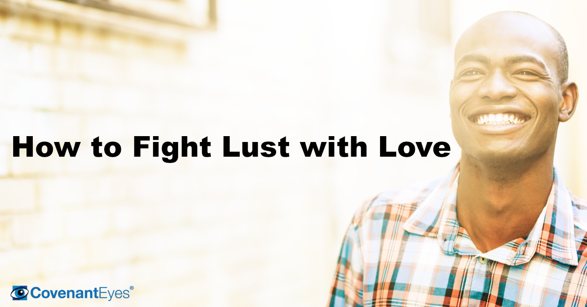 Fighting Lust with Love