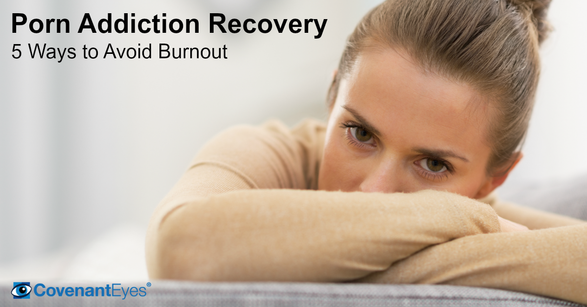 Porn Addiction Recovery - 5 Ways to Avoid burnout