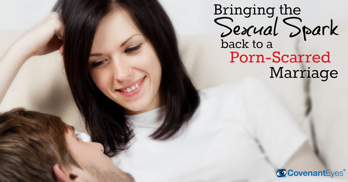 Bringing the Sexual Spark Back to a Porn Scarred Marriage