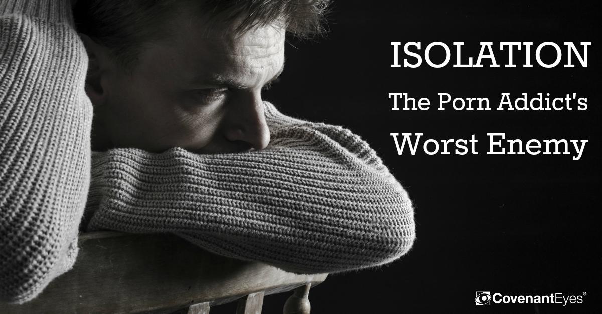 Isolation - The Porn Addict's Worst Enemy
