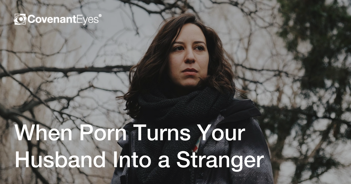 When Porn Turns Your Husband Into a Stranger