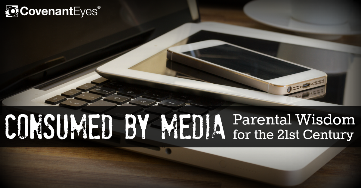 Consumed By Media - Parental Wisdom for the 21st Century