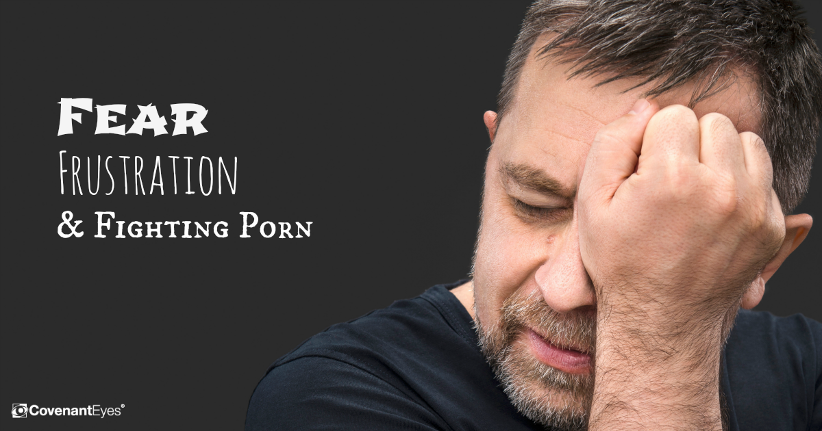 Fear, Frustration, Fighting Porn
