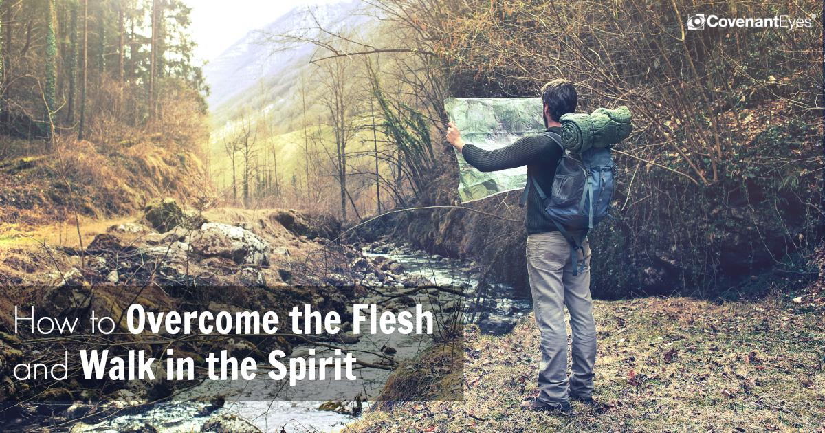 Overcome the Flesh Walk in the Spirit
