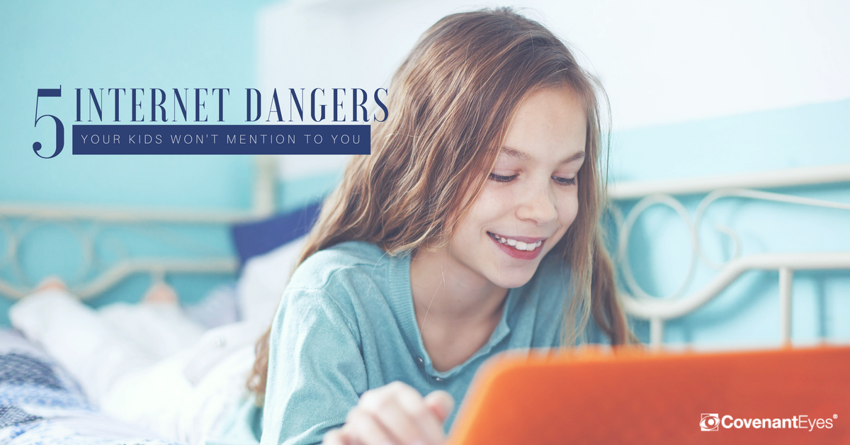 internet dangers your kids won't mention to you