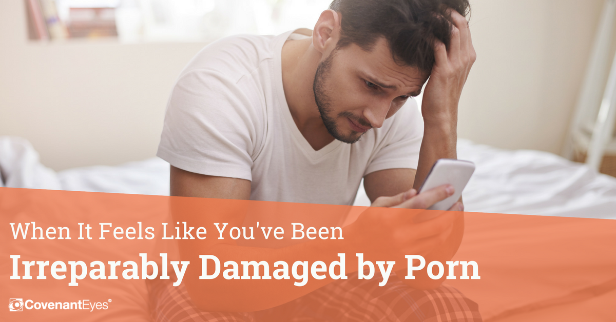 When It Feels Like You've Been Irreparably Damaged by Porn