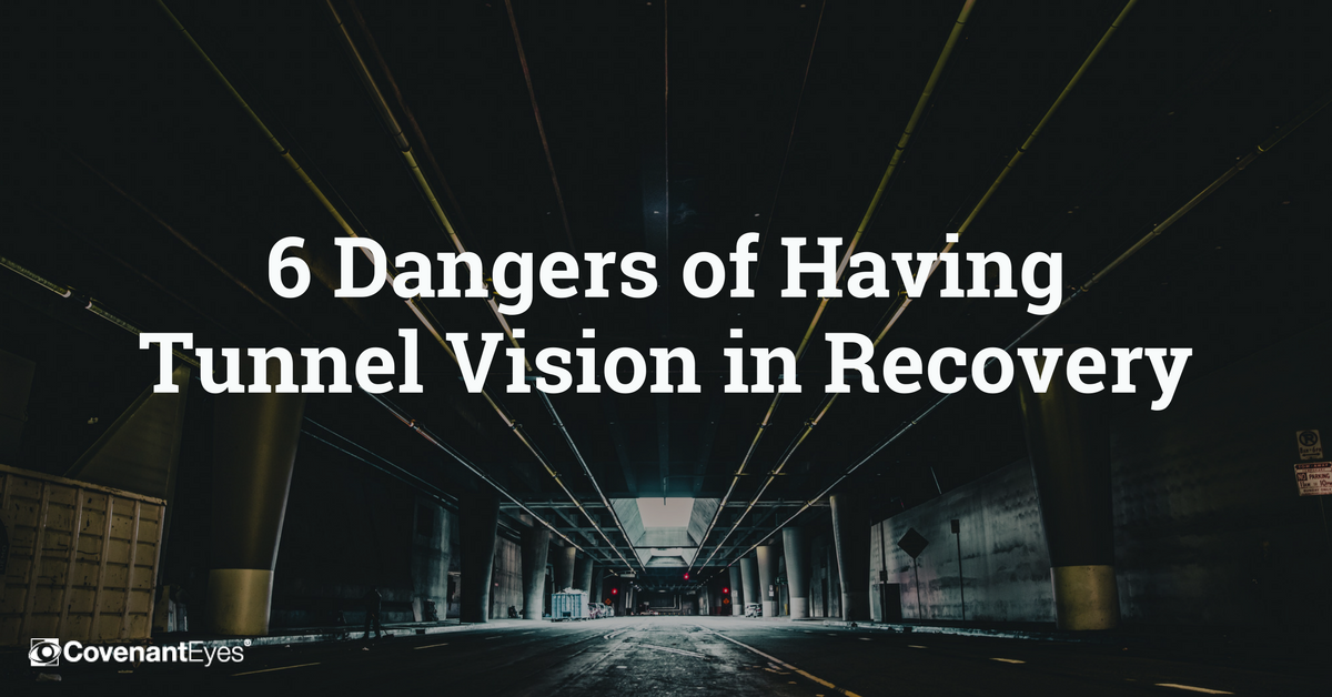 6 dangers of tunnel vision in recovery