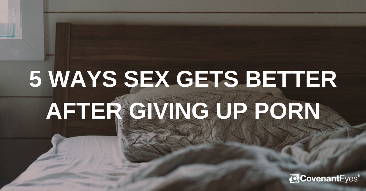 5 WAYS SEX GETS BETTER AFTER GIVING UP PORN