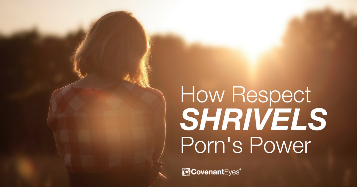 How Respect Shrivels the Power of Porn