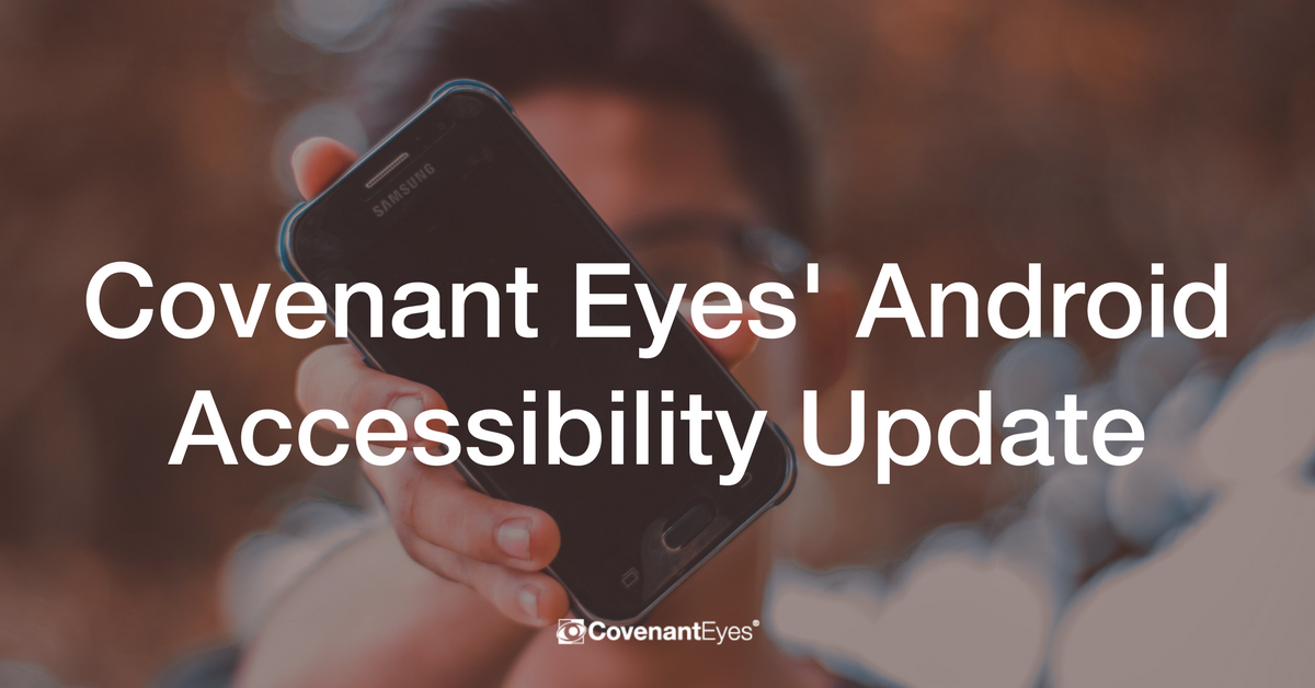 Covenant Eyes' Android Accessibility Update-2