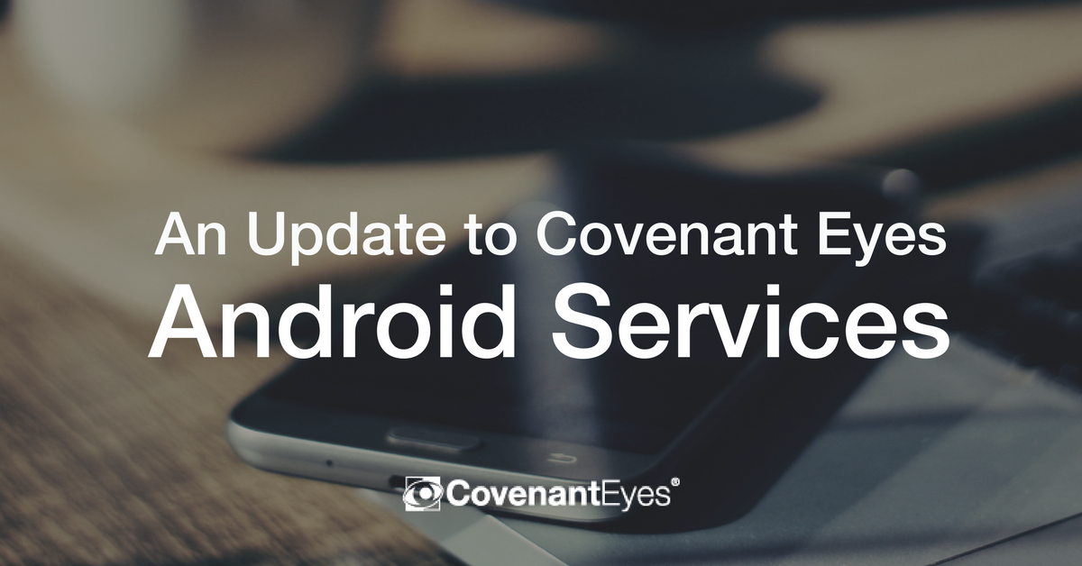 An Update to Covenant Eyes Android Services