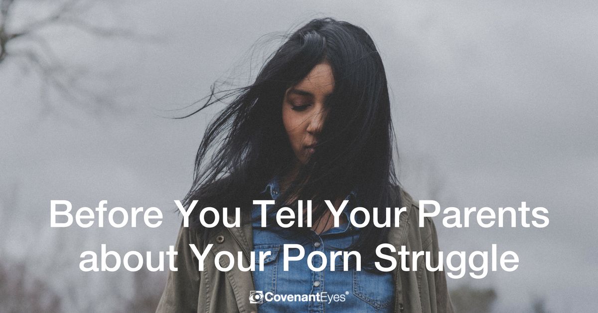 Before You Tell Your Parents about Your Porn Struggle