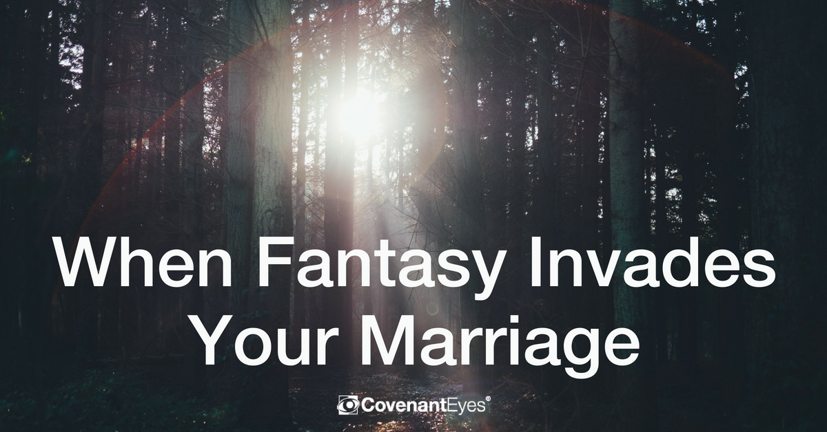 When Fantasy Invades Your Marriage