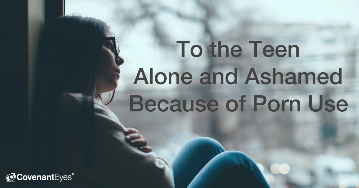 To the Teen Alone and Ashamed Because of Your Porn Use