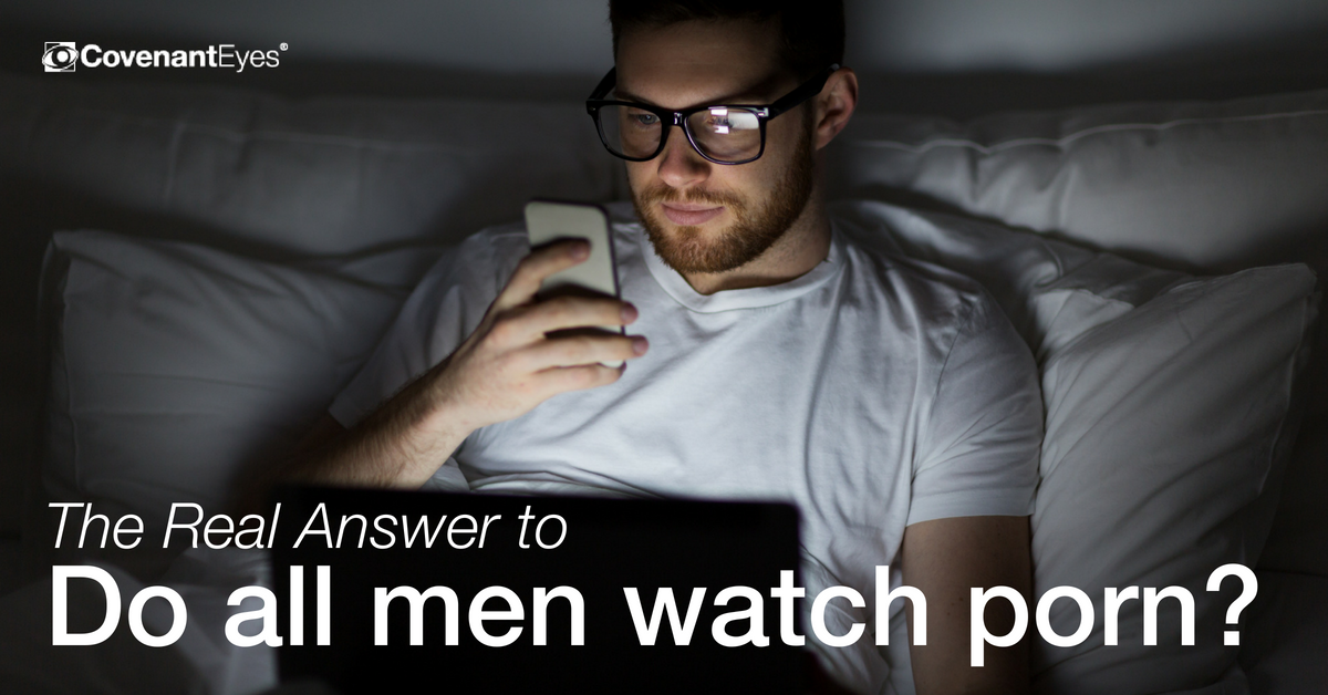 "the real answer to ""do all men watch porn?"""