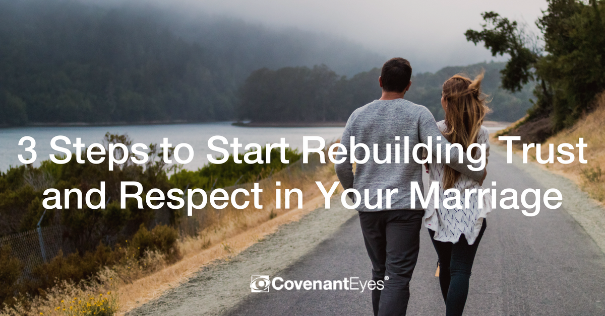 3 steps to start rebuilding trust and respect in your marriage