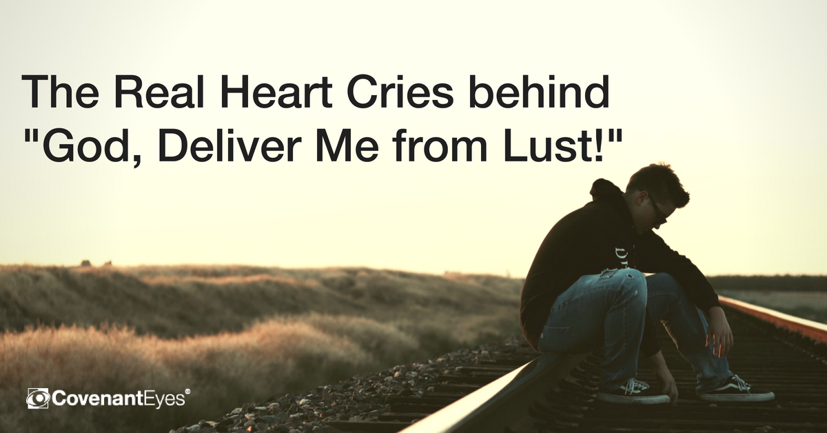 The Real Heart Cries Behind God, Deliver Me from Lust!