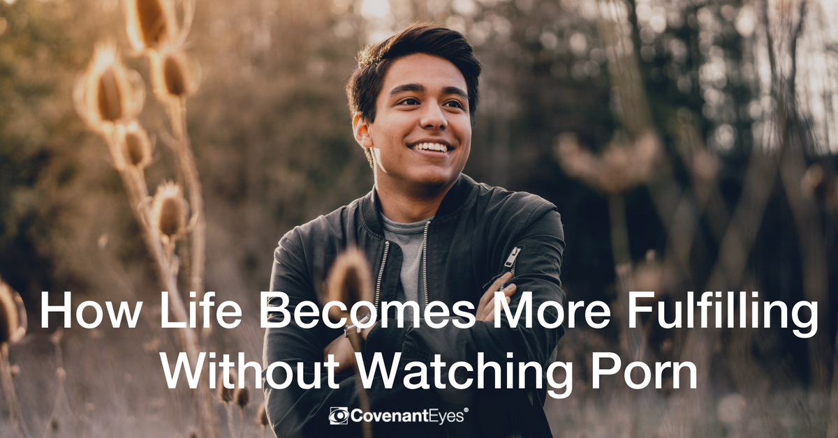 how life becomes more fulfilling without watching porn