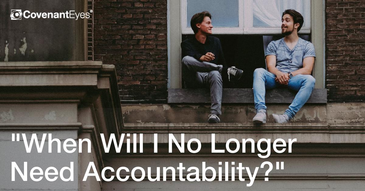 when will I no longer need accountability