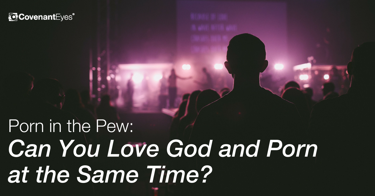 Porn in the Pew - Can You Love God and Porn at the Same Time?